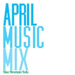 April Music Mix by Blue Mountain Belle