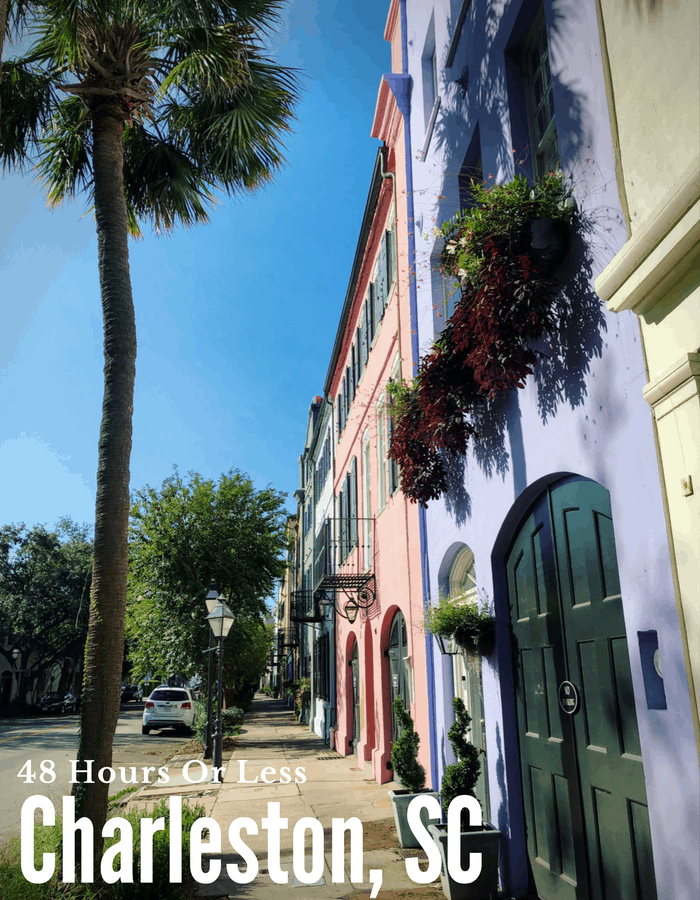 48 Hour or Less in Charleston, SC. How to wine and dine your way through the city